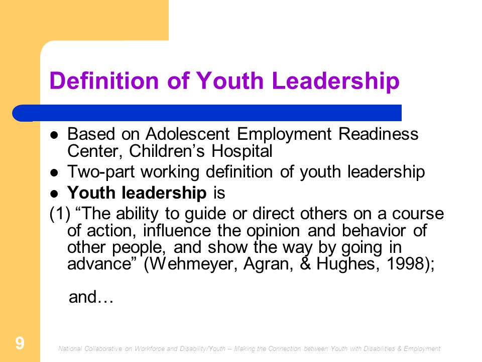 National Collaborative on Workforce and Disability/Youth -- Making the Connection between Youth with Disabilities & Employment 9 Definition of Youth L