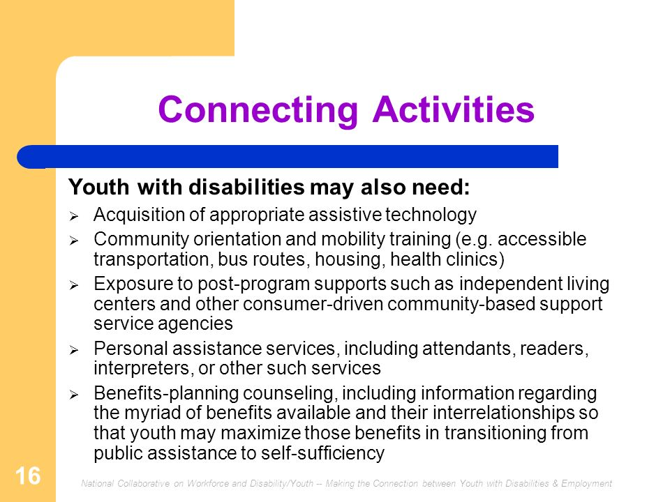 National Collaborative on Workforce and Disability/Youth -- Making the Connection between Youth with Disabilities & Employment 16 Connecting Activitie