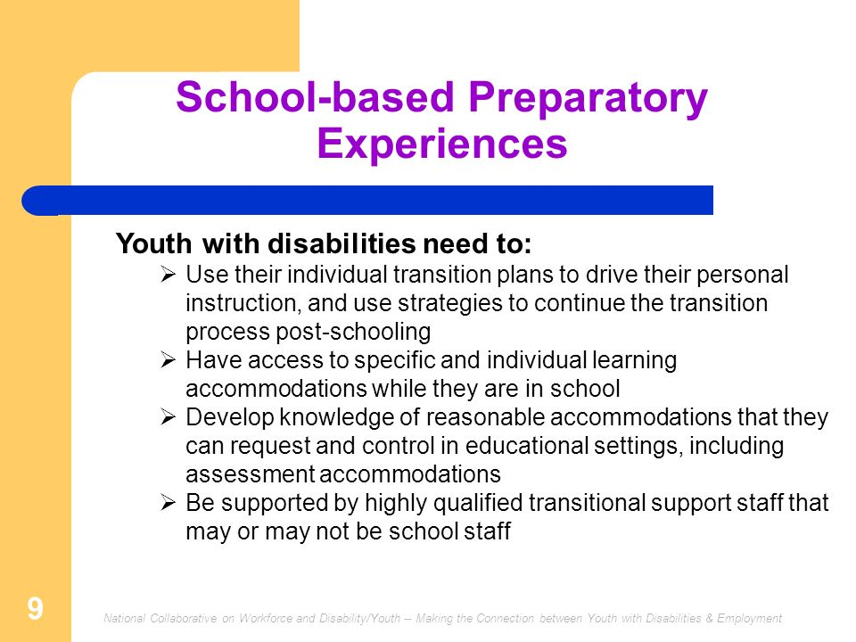 National Collaborative on Workforce and Disability/Youth -- Making the Connection between Youth with Disabilities & Employment 9 School-based Preparat