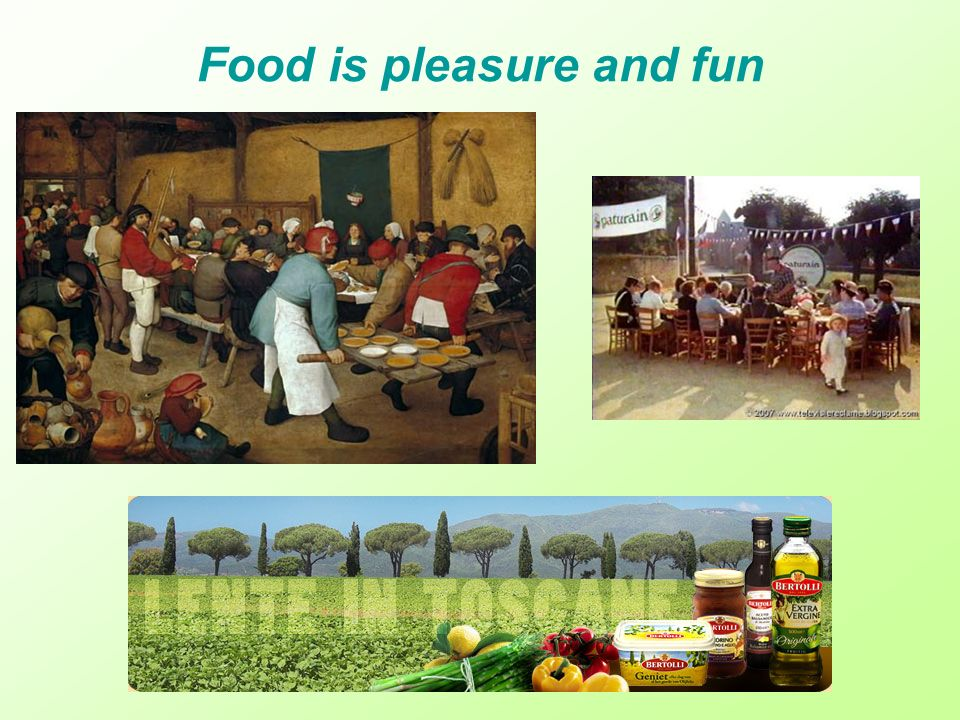 Food is pleasure and fun