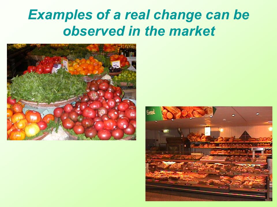 Examples of a real change can be observed in the market