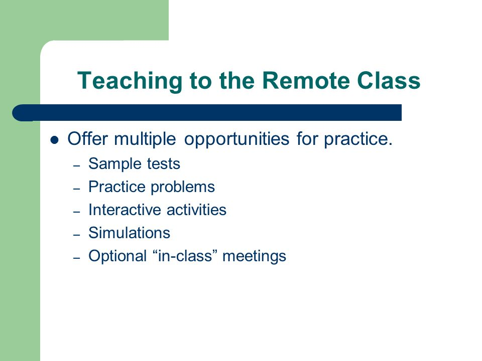 Teaching to the Remote Class Offer multiple opportunities for practice.