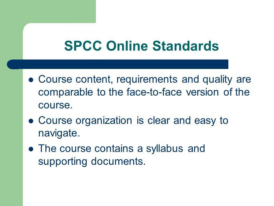 SPCC Online Standards Course content, requirements and quality are comparable to the face-to-face version of the course.