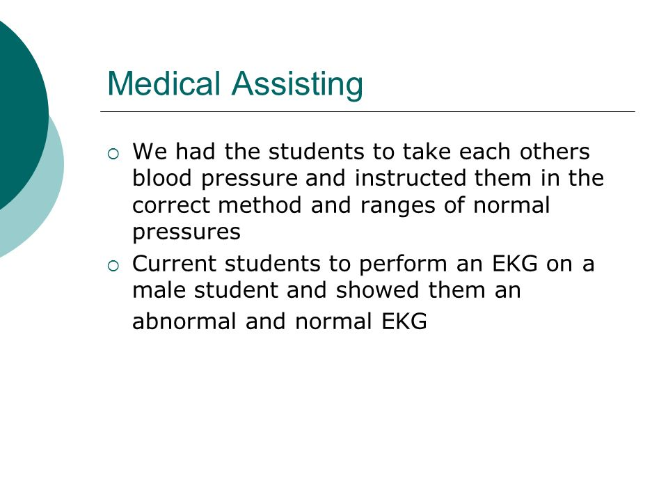 Medical Assisting We had the students to take each others blood pressure and instructed them in the correct method and ranges of normal pressures Curr