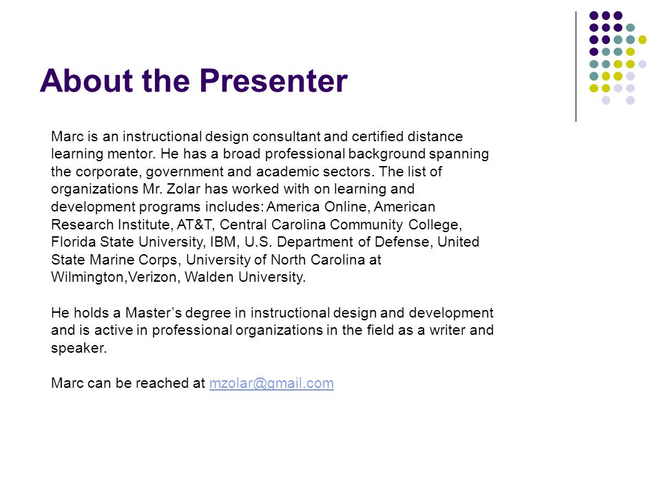 About the Presenter Marc is an instructional design consultant and certified distance learning mentor. He has a broad professional background spanning