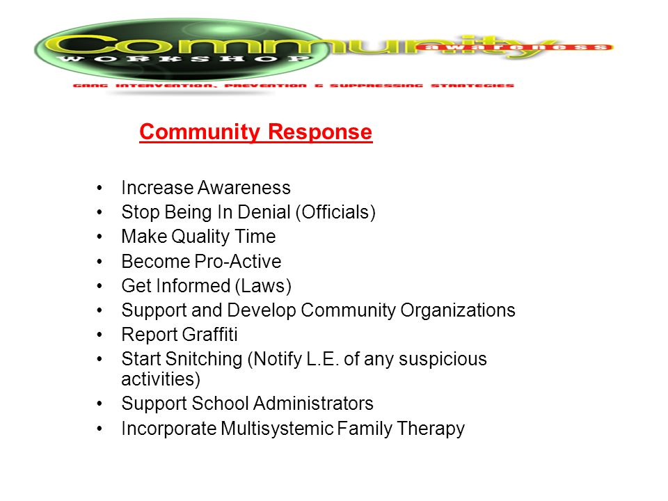 Community Response Increase Awareness Stop Being In Denial (Officials) Make Quality Time Become Pro-Active Get Informed (Laws) Support and Develop Com