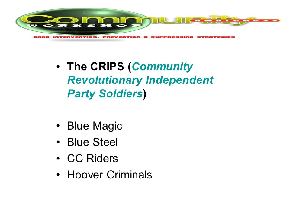 The CRIPS (Community Revolutionary Independent Party Soldiers) Blue Magic Blue Steel CC Riders Hoover Criminals