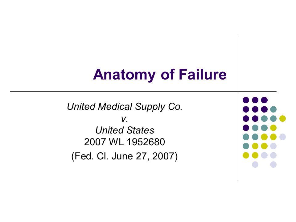 Anatomy of Failure United Medical Supply Co. v. United States 2007 WL 1952680 (Fed.