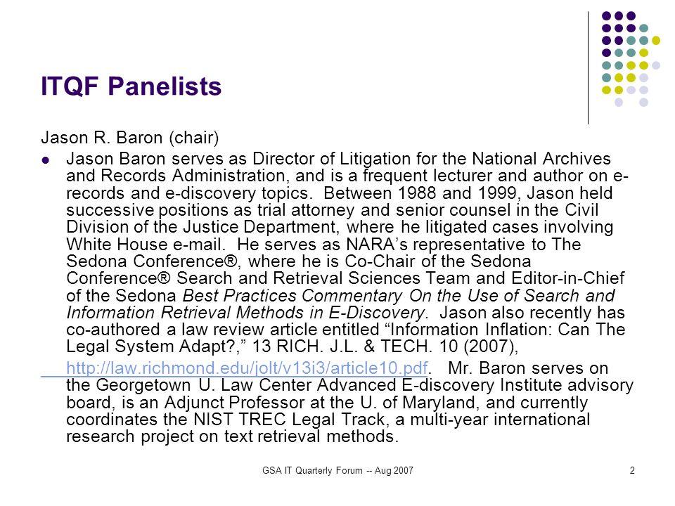 GSA IT Quarterly Forum -- Aug 20072 ITQF Panelists Jason R. Baron (chair) Jason Baron serves as Director of Litigation for the National Archives and R