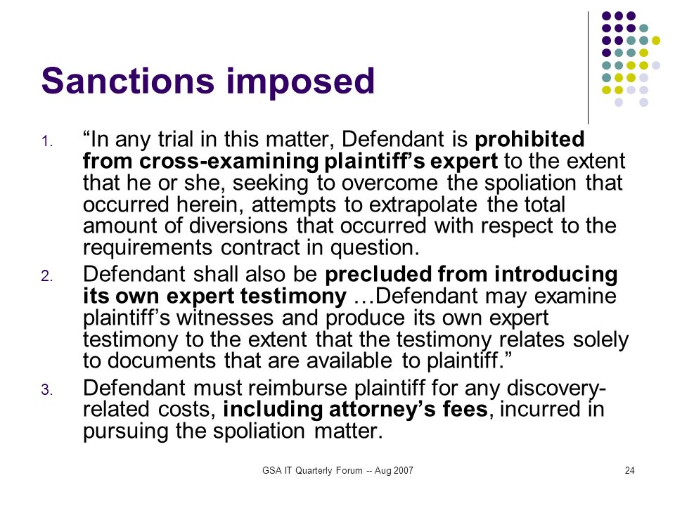 GSA IT Quarterly Forum -- Aug 200724 Sanctions imposed 1. In any trial in this matter, Defendant is prohibited from cross-examining plaintiffs expert