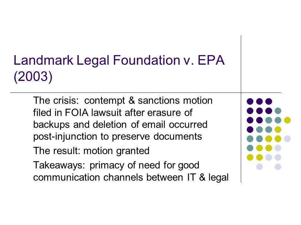 Landmark Legal Foundation v. EPA (2003) The crisis: contempt & sanctions motion filed in FOIA lawsuit after erasure of backups and deletion of email o