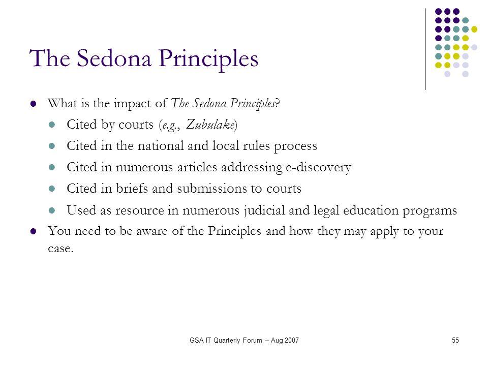 GSA IT Quarterly Forum -- Aug 200755 The Sedona Principles What is the impact of The Sedona Principles.