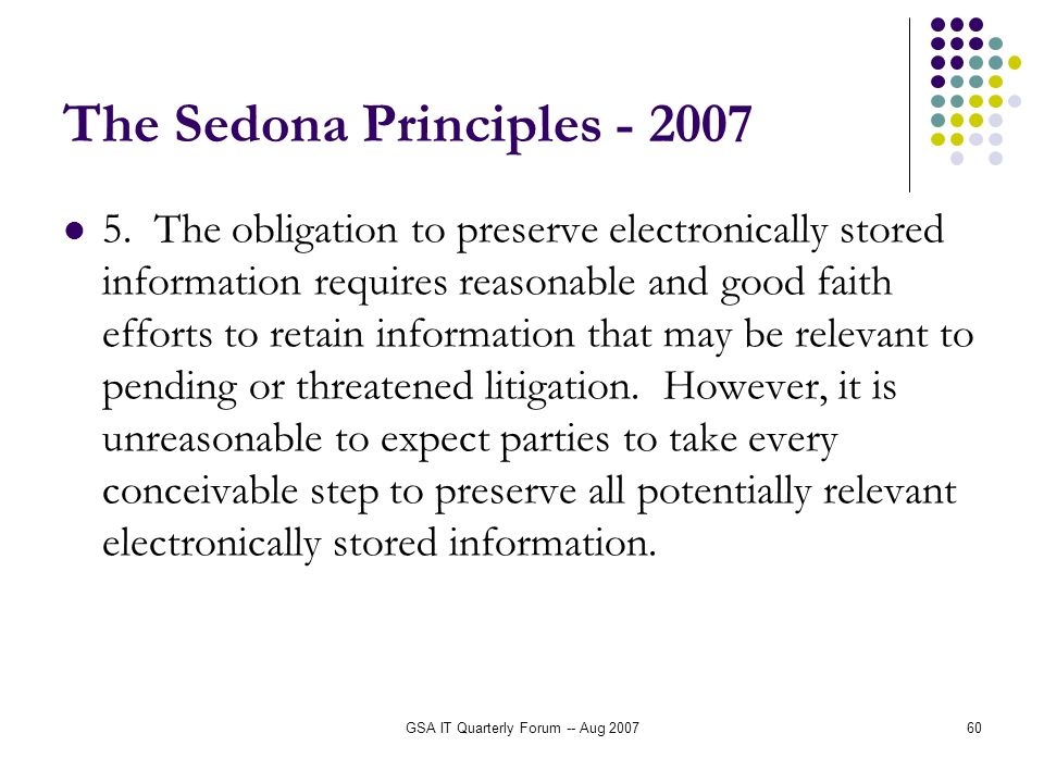 GSA IT Quarterly Forum -- Aug 200760 The Sedona Principles - 2007 5.