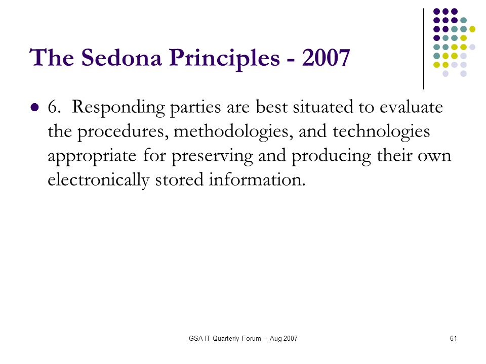 GSA IT Quarterly Forum -- Aug 200761 The Sedona Principles - 2007 6.