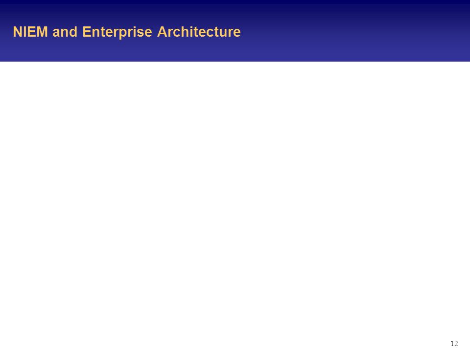 12 NIEM and Enterprise Architecture