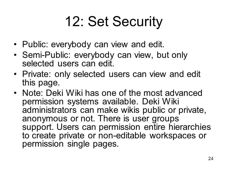 24 12: Set Security Public: everybody can view and edit. Semi-Public: everybody can view, but only selected users can edit. Private: only selected use