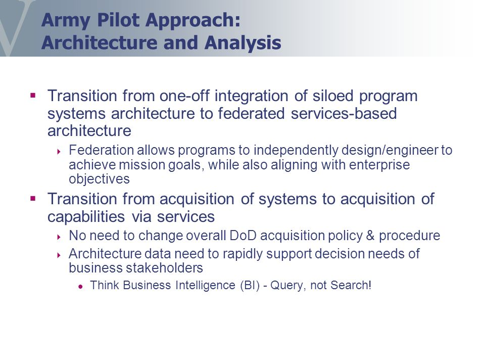 Army Pilot Approach: Architecture and Analysis Transition from one-off integration of siloed program systems architecture to federated services-based