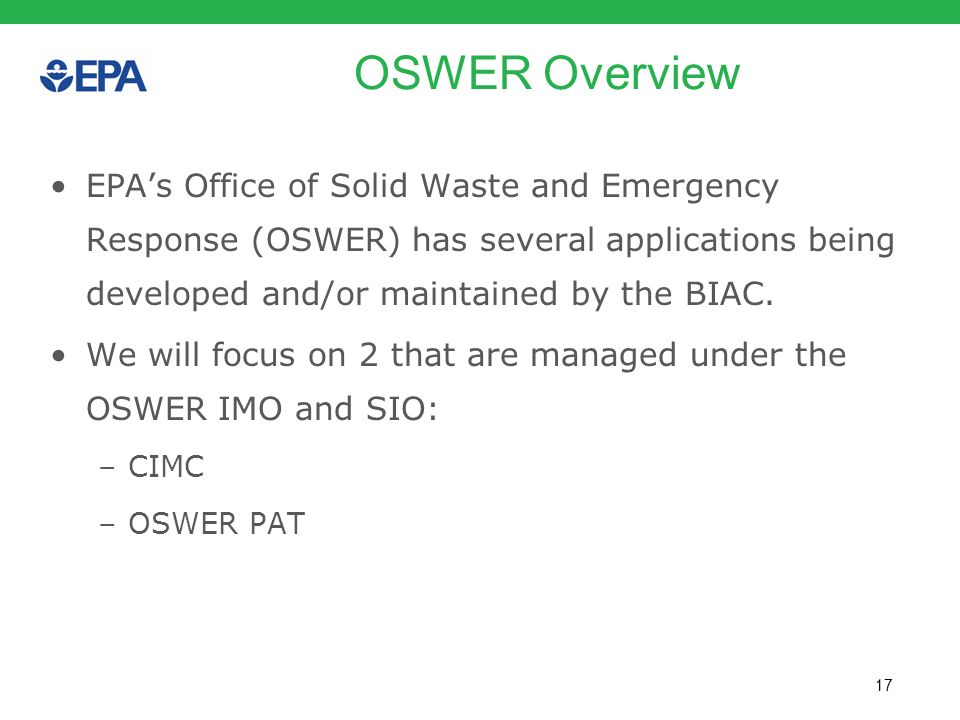 17 OSWER Overview EPAs Office of Solid Waste and Emergency Response (OSWER) has several applications being developed and/or maintained by the BIAC. We