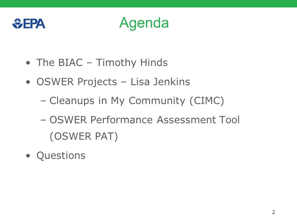 2 Agenda The BIAC – Timothy Hinds OSWER Projects – Lisa Jenkins –Cleanups in My Community (CIMC) –OSWER Performance Assessment Tool (OSWER PAT) Questi
