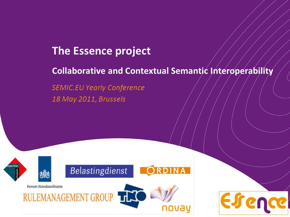 The Essence project Collaborative and Contextual Semantic Interoperability SEMIC.EU Yearly Conference 18 May 2011, Brussels