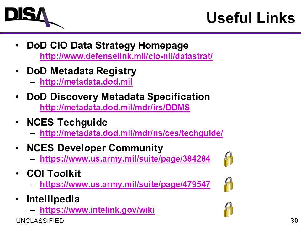 UNCLASSIFIED 30 Useful Links DoD CIO Data Strategy Homepage –http://www.defenselink.mil/cio-nii/datastrat/http://www.defenselink.mil/cio-nii/datastrat