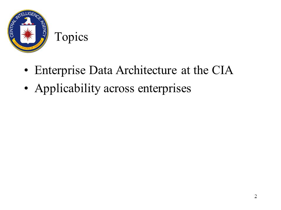 2 Topics Enterprise Data Architecture at the CIA Applicability across enterprises