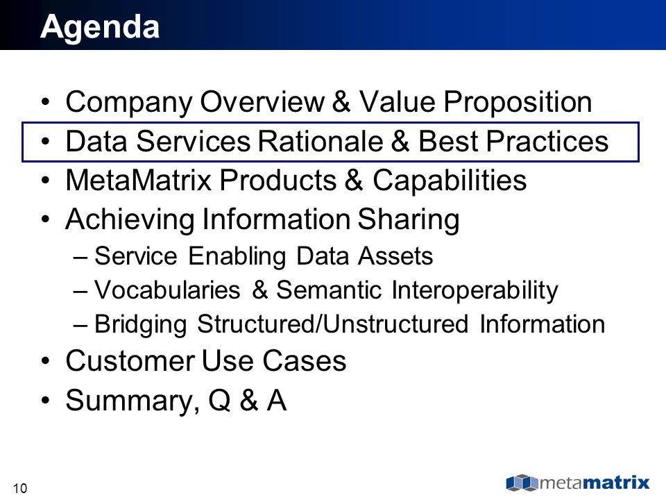 10 Agenda Company Overview & Value Proposition Data Services Rationale & Best Practices MetaMatrix Products & Capabilities Achieving Information Shari