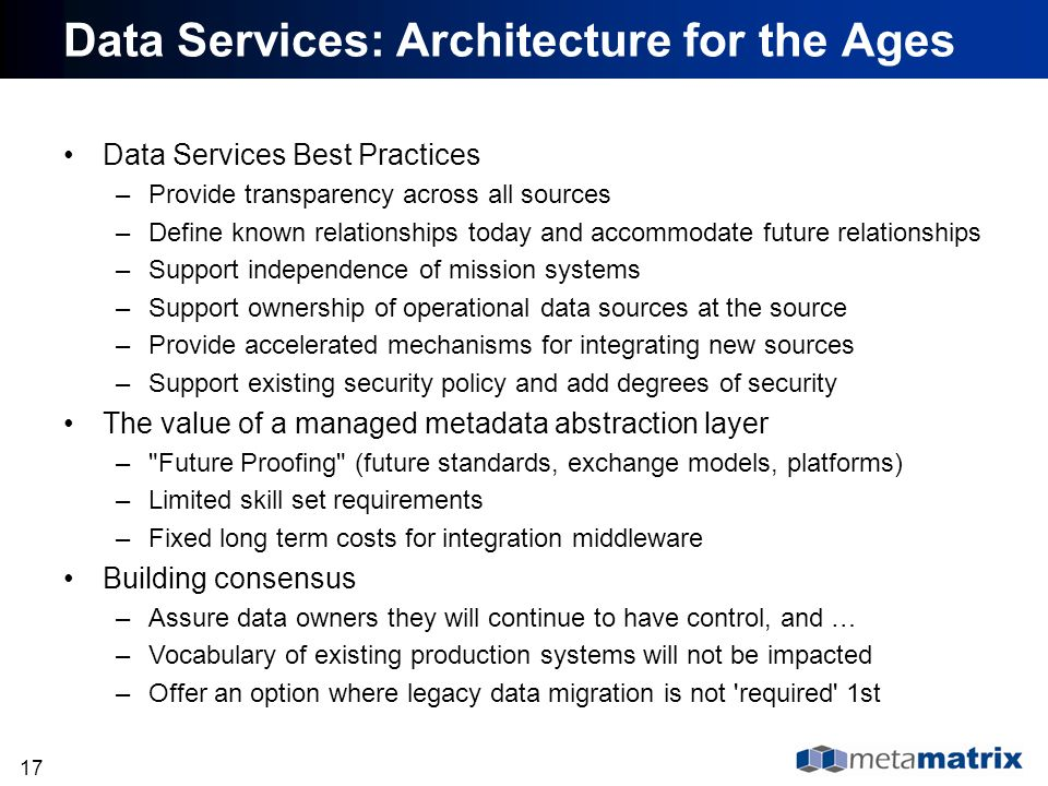 17 Data Services: Architecture for the Ages Data Services Best Practices –Provide transparency across all sources –Define known relationships today an
