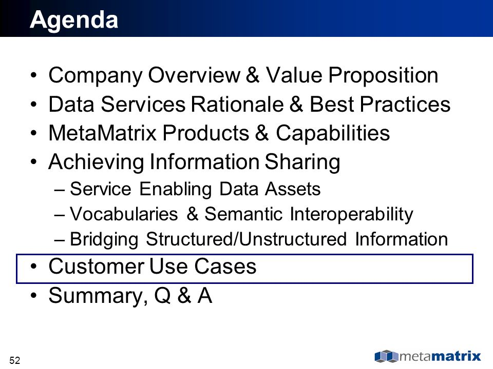 52 Agenda Company Overview & Value Proposition Data Services Rationale & Best Practices MetaMatrix Products & Capabilities Achieving Information Shari