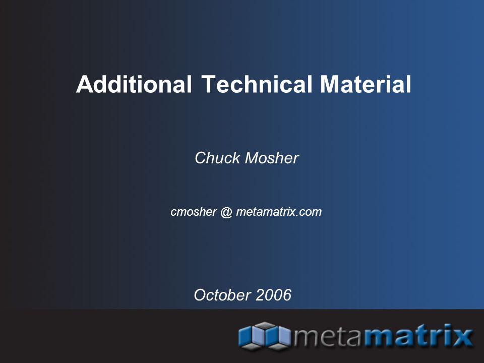 Additional Technical Material October 2006 Chuck Mosher cmosher @ metamatrix.com