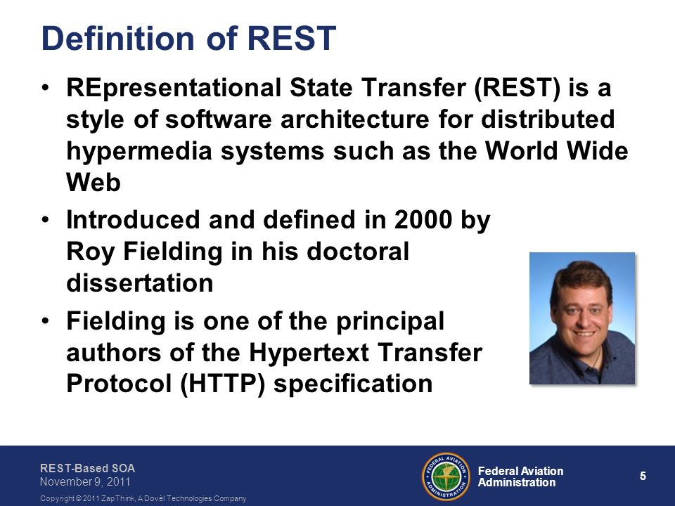 5 Federal Aviation Administration REST-Based SOA November 9, 2011 Copyright © 2011 ZapThink, A Dovèl Technologies Company Definition of REST REpresent