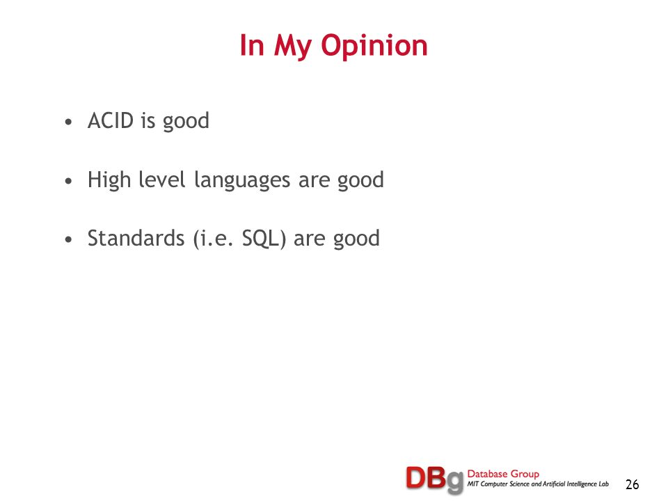 26 In My Opinion ACID is good High level languages are good Standards (i.e. SQL) are good