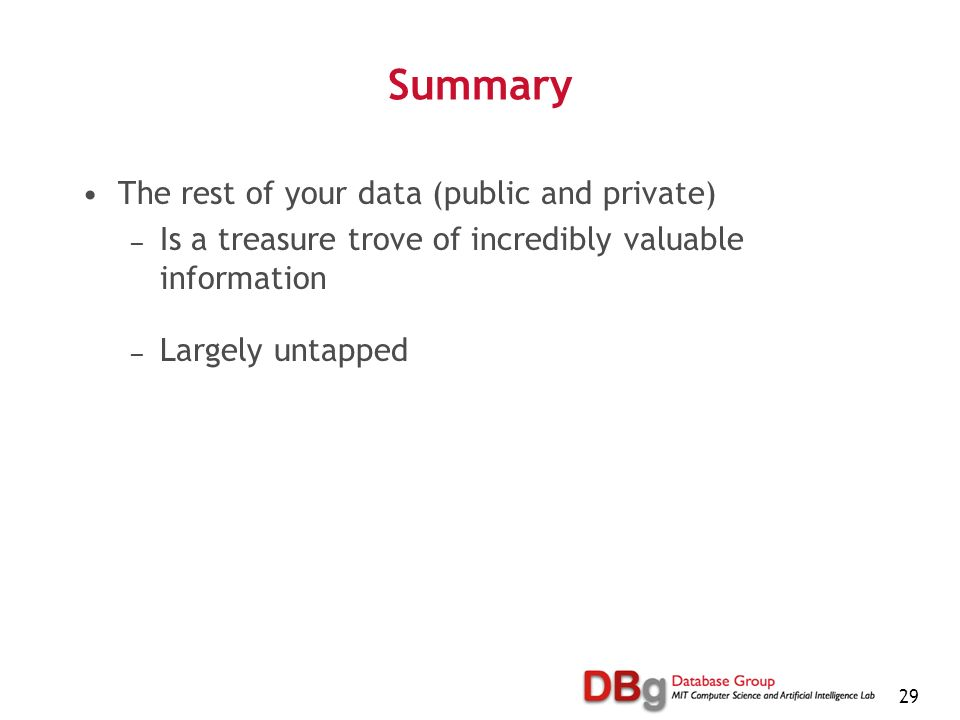 29 Summary The rest of your data (public and private) Is a treasure trove of incredibly valuable information Largely untapped
