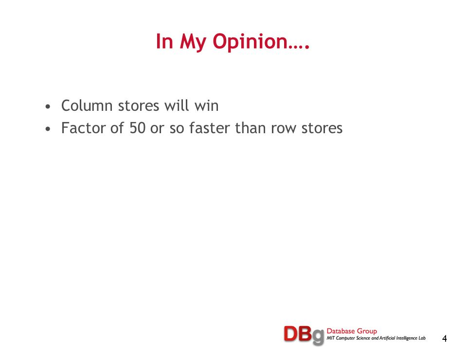 4 In My Opinion…. Column stores will win Factor of 50 or so faster than row stores
