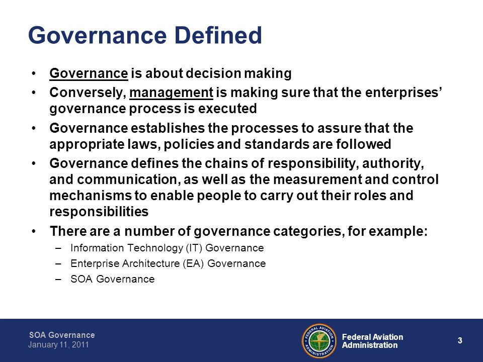 14 Federal Aviation Administration SOA Governance January 11, 2011 System Wide Information Management (SWIM) Business as Usual Host WARP IDS/ ERIDS ATOP CIWS TFM TMA STARS/ ARTS/ TAMR ERAM ASDE ETMS Inter- Agency Today - Existing point-to-point hardwired NAS - Unique interfaces, custom designs - More point-to-point unique interfaces - Costly development, test, maintenance, CM - New decisions linked to old data constructs - Cumbersome data access outside the NAS Enterprise Management LEGEND SWIM Segment 1 SWIM Future Segment SWIM Adapter FAA Systems SWIM Compliant Non-Government Systems SWIM Compliant Government Systems Core Services via FTI TFMS CIWS TDDS ITWS WMSCR AIM TBFM DOTS ERAM CARTS/ STARS - Requires common Governance Framework