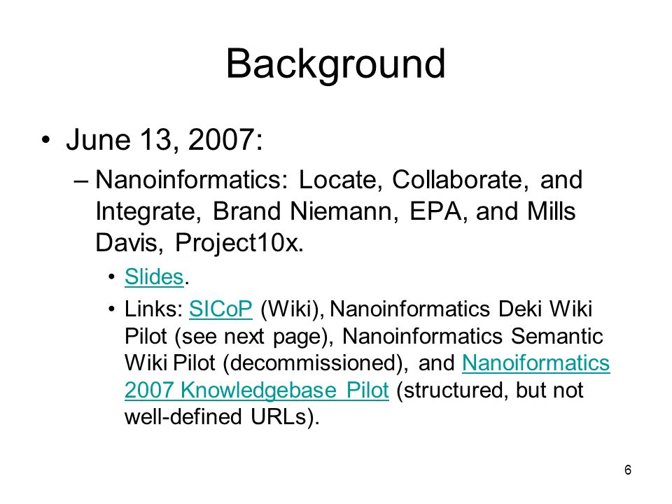 6 Background June 13, 2007: –Nanoinformatics: Locate, Collaborate, and Integrate, Brand Niemann, EPA, and Mills Davis, Project10x. Slides.Slides Links