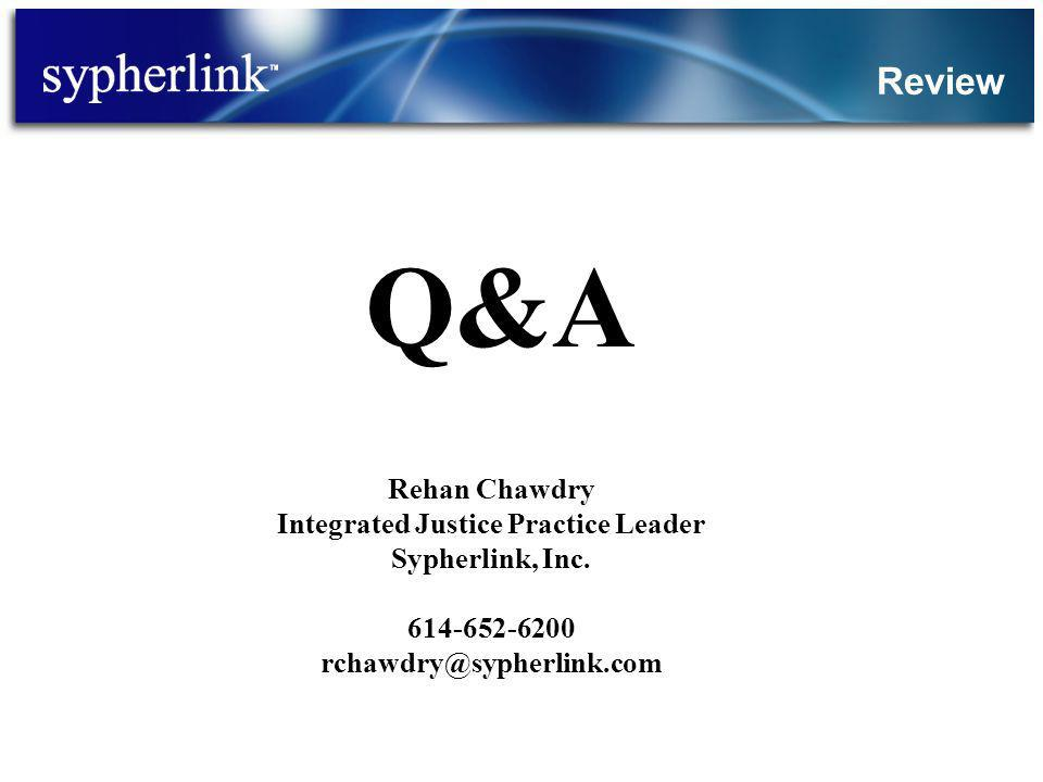 Review Q&A Rehan Chawdry Integrated Justice Practice Leader Sypherlink, Inc. 614-652-6200 rchawdry@sypherlink.com