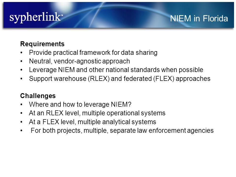 Requirements Provide practical framework for data sharing Neutral, vendor-agnostic approach Leverage NIEM and other national standards when possible Support warehouse (RLEX) and federated (FLEX) approaches Challenges Where and how to leverage NIEM.