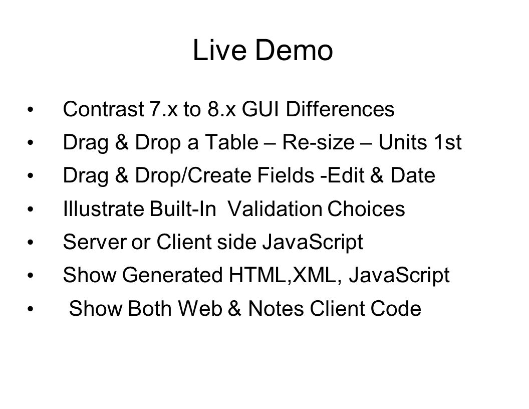 Live Demo Contrast 7.x to 8.x GUI Differences Drag & Drop a Table – Re-size – Units 1st Drag & Drop/Create Fields -Edit & Date Illustrate Built-In Val