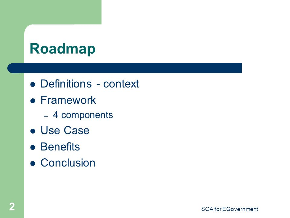 SOA for EGovernment 2 Roadmap Definitions - context Framework – 4 components Use Case Benefits Conclusion