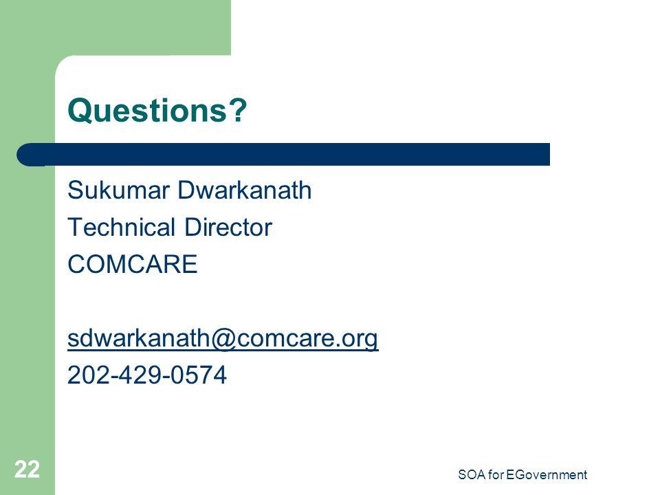 SOA for EGovernment 22 Questions? Sukumar Dwarkanath Technical Director COMCARE sdwarkanath@comcare.org 202-429-0574