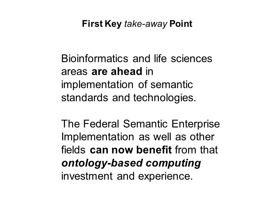 First Key take-away Point Bioinformatics and life sciences areas are ahead in implementation of semantic standards and technologies.