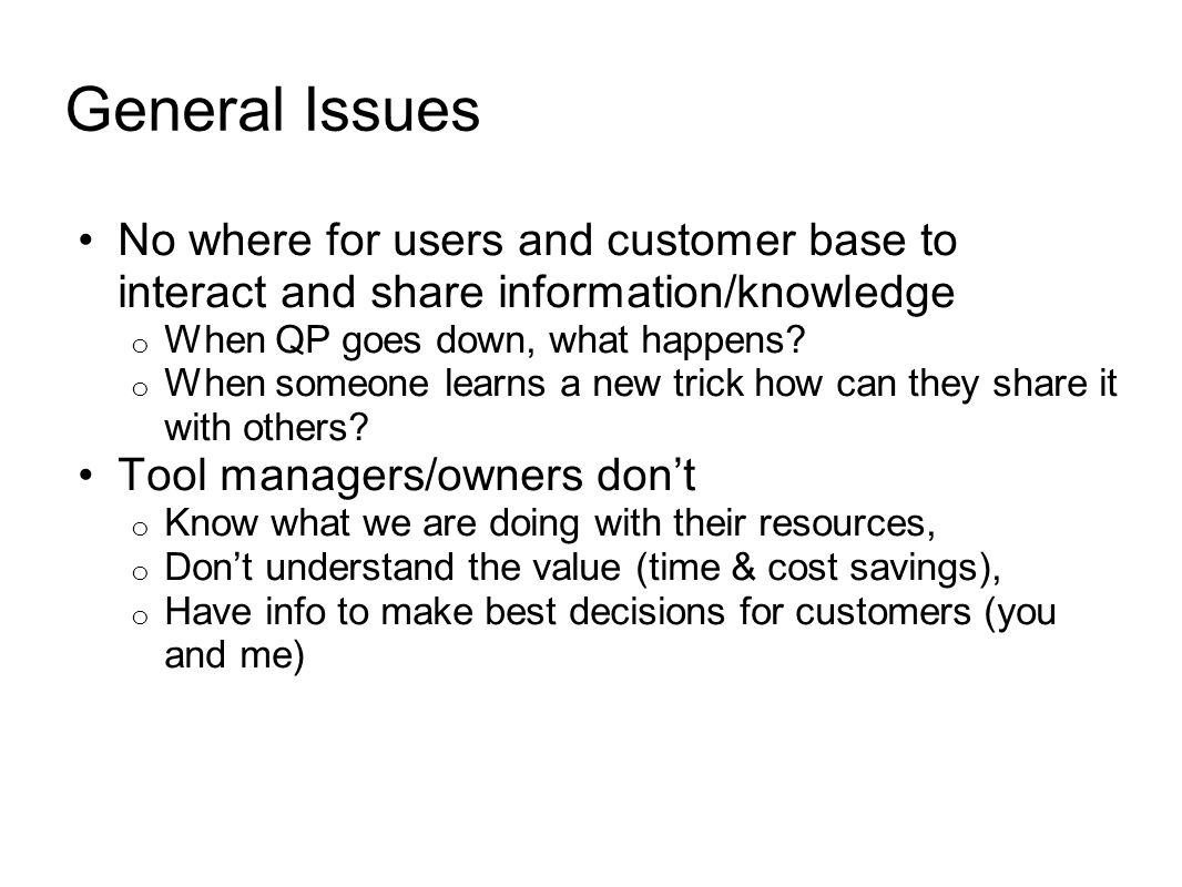 General Issues No where for users and customer base to interact and share information/knowledge o When QP goes down, what happens.