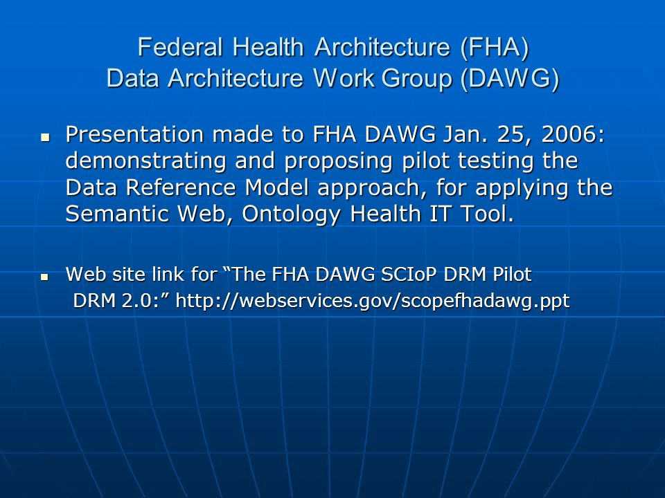 Federal Health Architecture (FHA) Data Architecture Work Group (DAWG) Presentation made to FHA DAWG Jan. 25, 2006: demonstrating and proposing pilot t