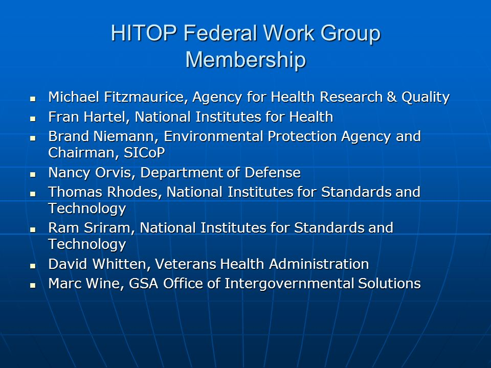 HITOP Federal Work Group Membership Michael Fitzmaurice, Agency for Health Research & Quality Michael Fitzmaurice, Agency for Health Research & Qualit