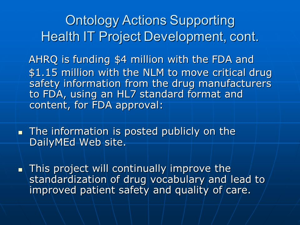 Ontology Actions Supporting Health IT Project Development, cont. AHRQ is funding $4 million with the FDA and AHRQ is funding $4 million with the FDA a