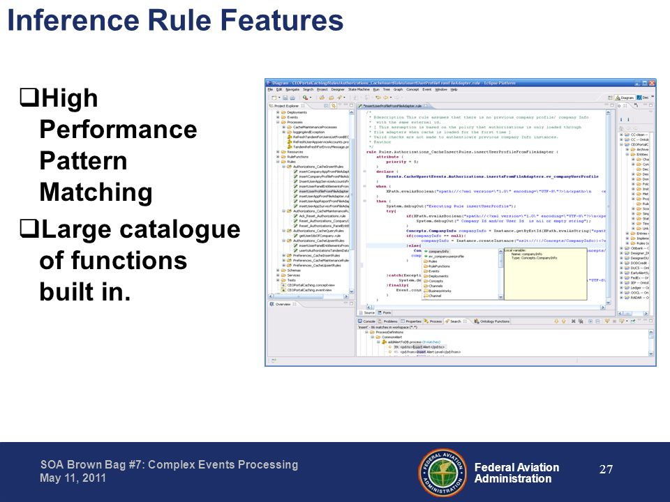 Federal Aviation Administration SOA Brown Bag #7: Complex Events Processing May 11, 2011 Inference Rule Features High Performance Pattern Matching Lar