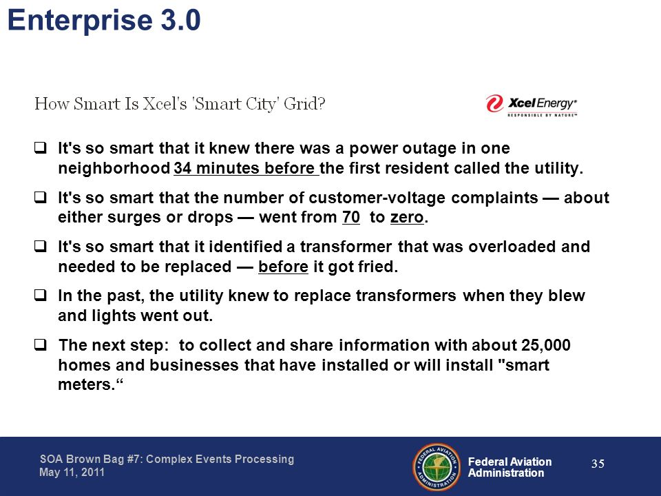 Federal Aviation Administration SOA Brown Bag #7: Complex Events Processing May 11, 2011 Enterprise 3.0 It's so smart that it knew there was a power o