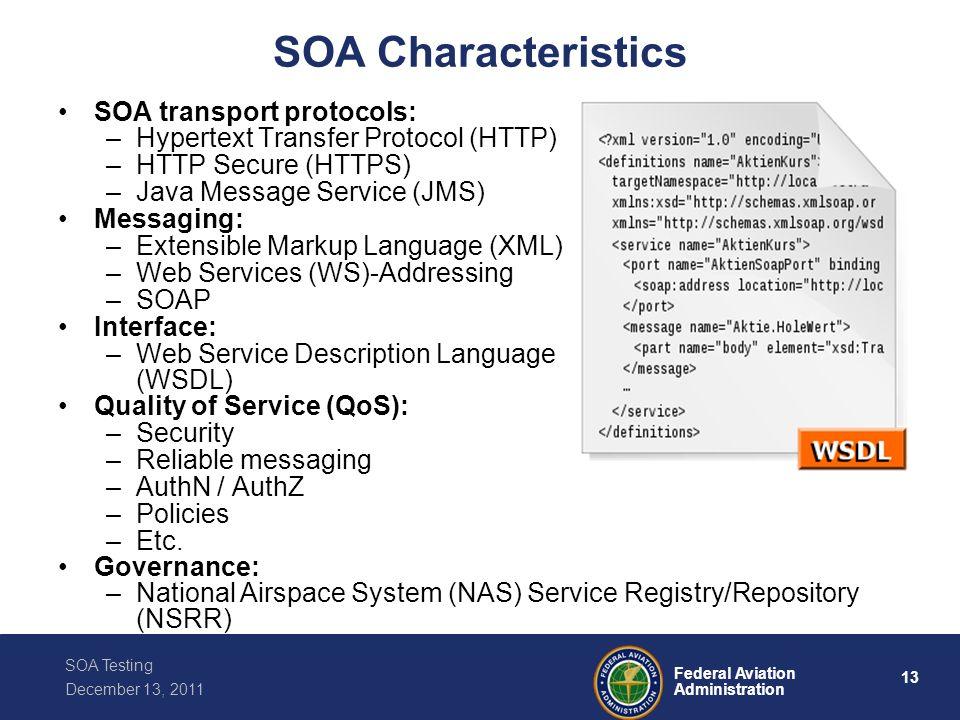 13 Federal Aviation Administration SOA Testing December 13, 2011 SOA Characteristics SOA transport protocols: –Hypertext Transfer Protocol (HTTP) –HTT