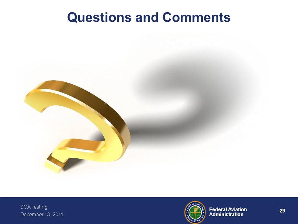 29 Federal Aviation Administration SOA Testing December 13, 2011 Questions and Comments